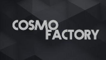 Cosmo factory